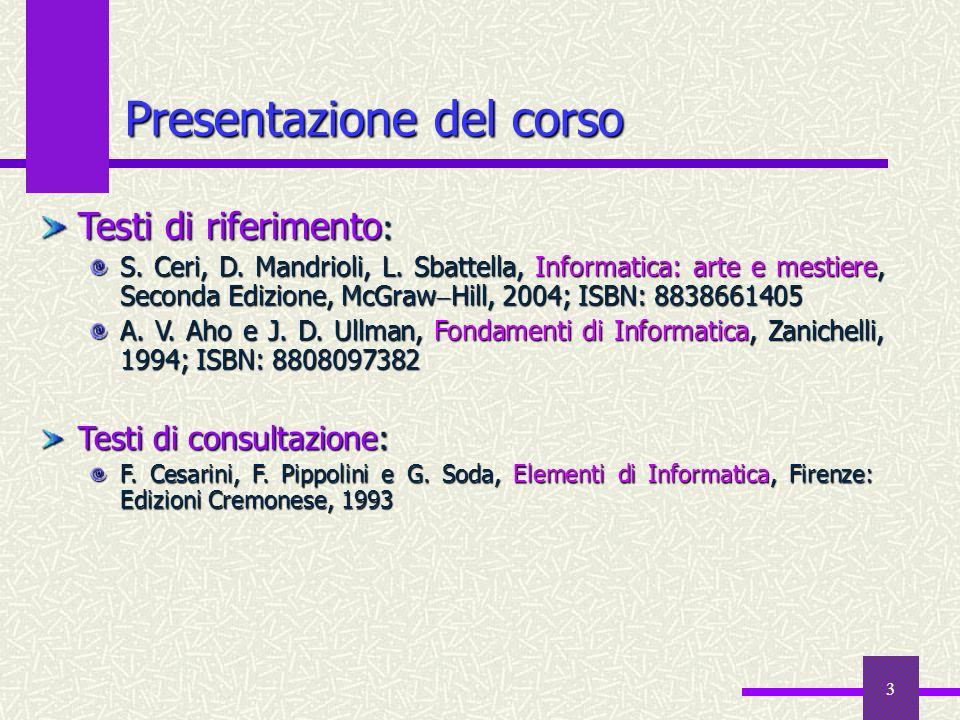 3 Presentazione del corso Testi di consultazione: F. Cesarini, F. Pippolini e G. Soda, Elementi di Informatica, Firenze: Edizioni Cremonese, 1993 Test