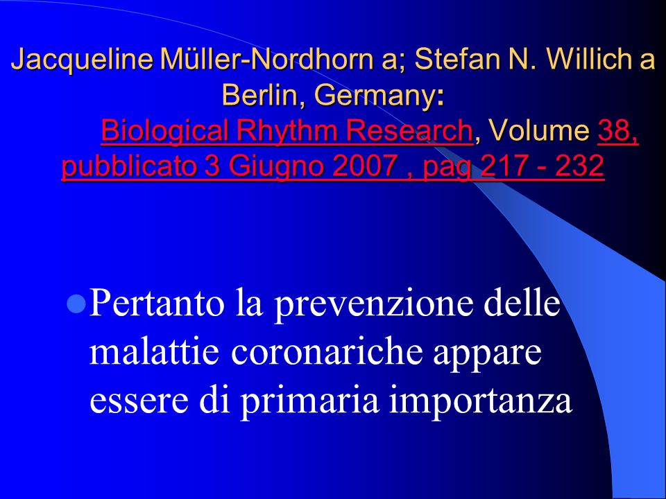 Jacqueline Müller-Nordhorn a; Stefan N. Willich a Berlin, Germany: Biological Rhythm Research, Volume 38, pubblicato 3 Giugno 2007, pag 217 - 232 Biol