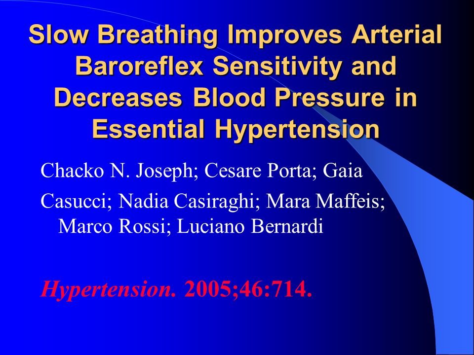 Slow Breathing Improves Arterial Baroreflex Sensitivity and Decreases Blood Pressure in Essential Hypertension Chacko N. Joseph; Cesare Porta; Gaia Ca
