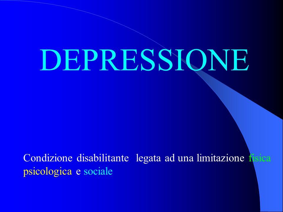 DEPRESSIONE Condizione disabilitante legata ad una limitazione fisica psicologica e sociale
