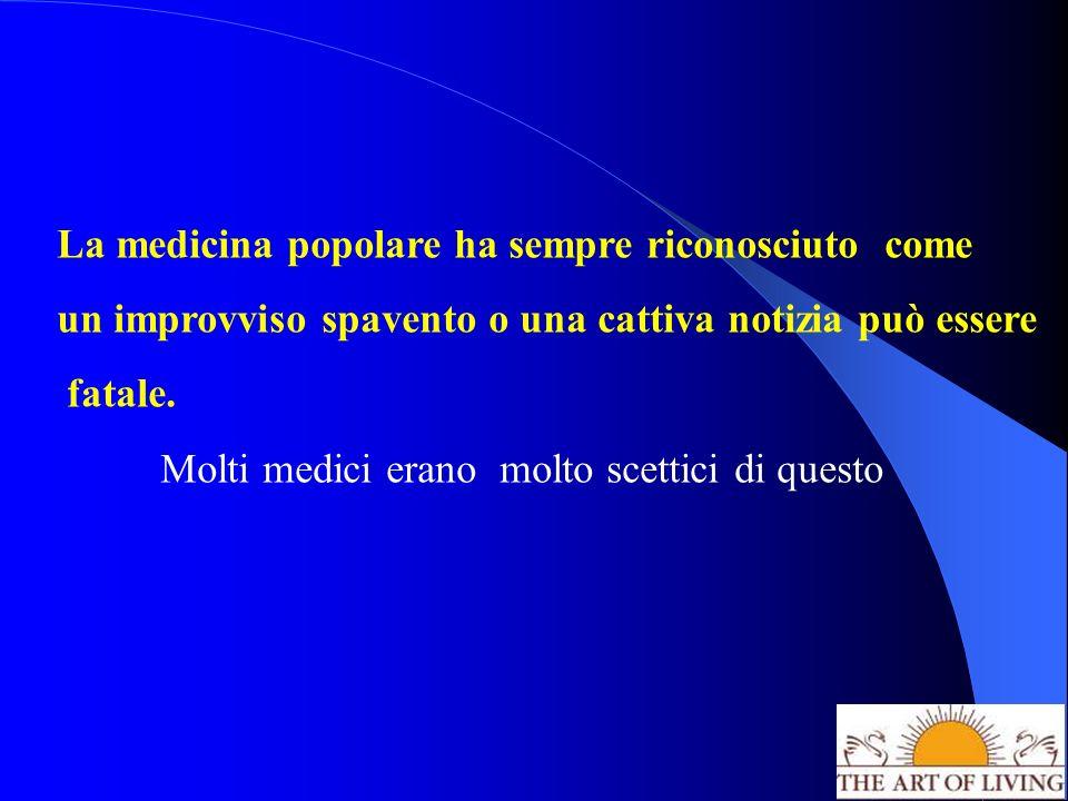 La medicina popolare ha sempre riconosciuto come un improvviso spavento o una cattiva notizia può essere fatale.