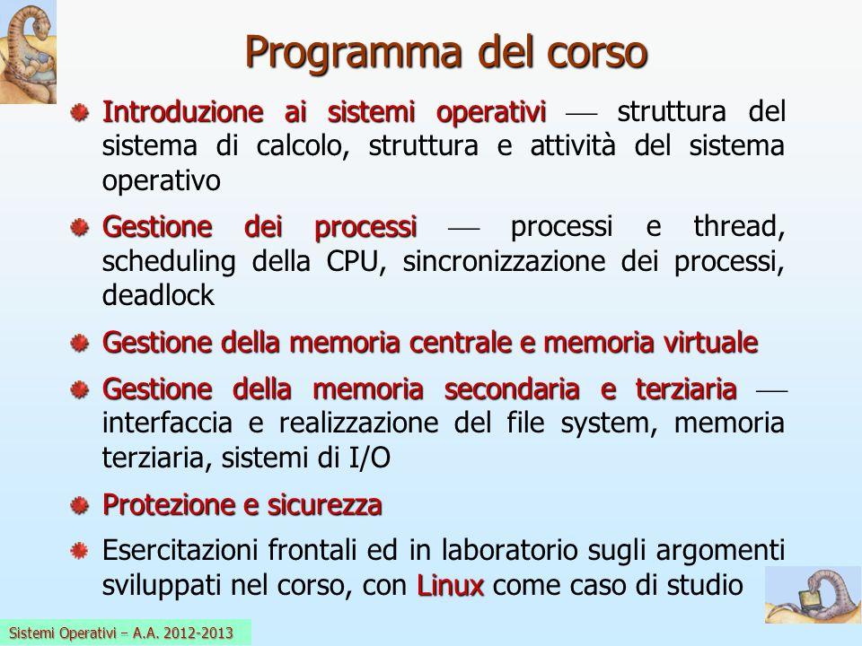 Sistemi Operativi a.a. 2008-09 Programma del corso Introduzione ai sistemi operativi Introduzione ai sistemi operativi struttura del sistema di calcol