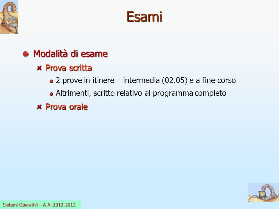 Sistemi Operativi a.a. 2008-09 Modalità di esame Prova scritta 2 prove in itinere intermedia (02.05) e a fine corso Altrimenti, scritto relativo al pr