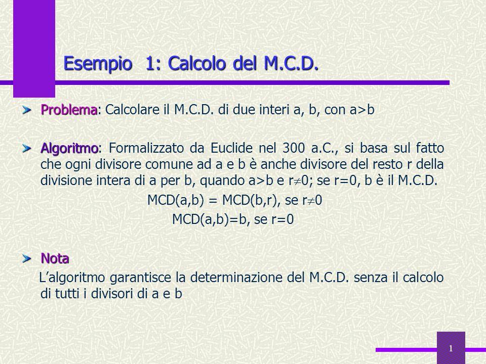 1 Problema Problema: Calcolare il M.C.D. di due interi a, b, con a>b Algoritmo Algoritmo: Formalizzato da Euclide nel 300 a.C., si basa sul fatto che