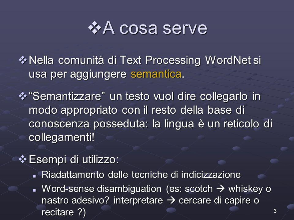 3 A cosa serve A cosa serve Nella comunità di Text Processing WordNet si usa per aggiungere semantica. Nella comunità di Text Processing WordNet si us
