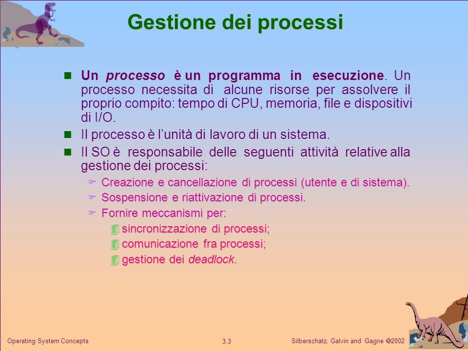Silberschatz, Galvin and Gagne 2002 3.3 Operating System Concepts Gestione dei processi Un processo è un programma in esecuzione Un processo è un prog
