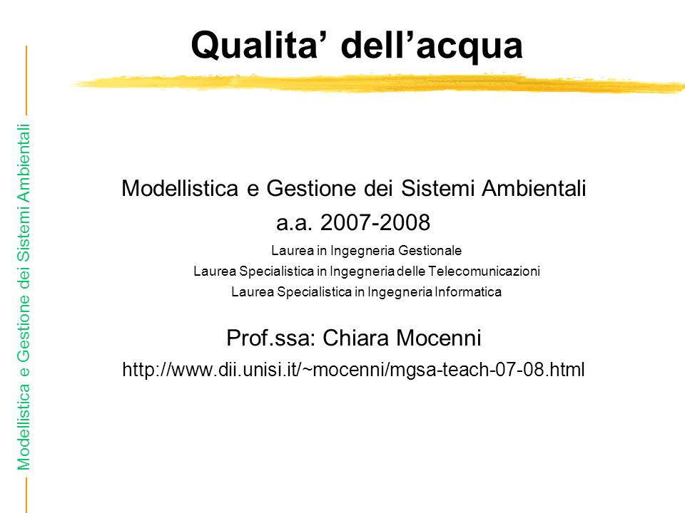 Modellistica e Gestione dei Sistemi Ambientali Qualita dellacqua Modellistica e Gestione dei Sistemi Ambientali a.a. 2007-2008 Laurea in Ingegneria Ge