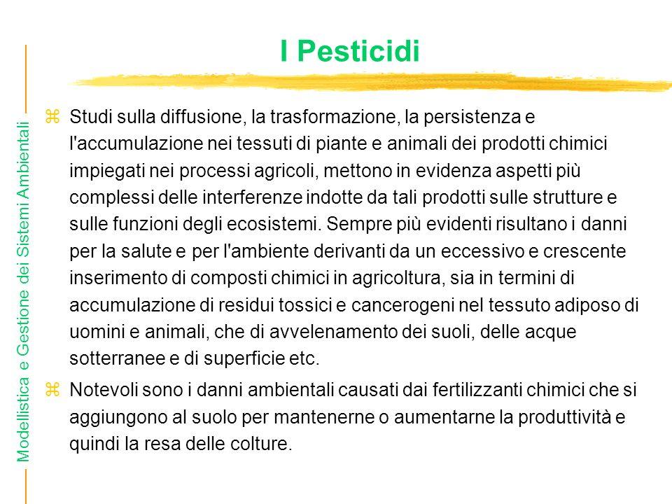 Modellistica e Gestione dei Sistemi Ambientali I Pesticidi Studi sulla diffusione, la trasformazione, la persistenza e l'accumulazione nei tessuti di