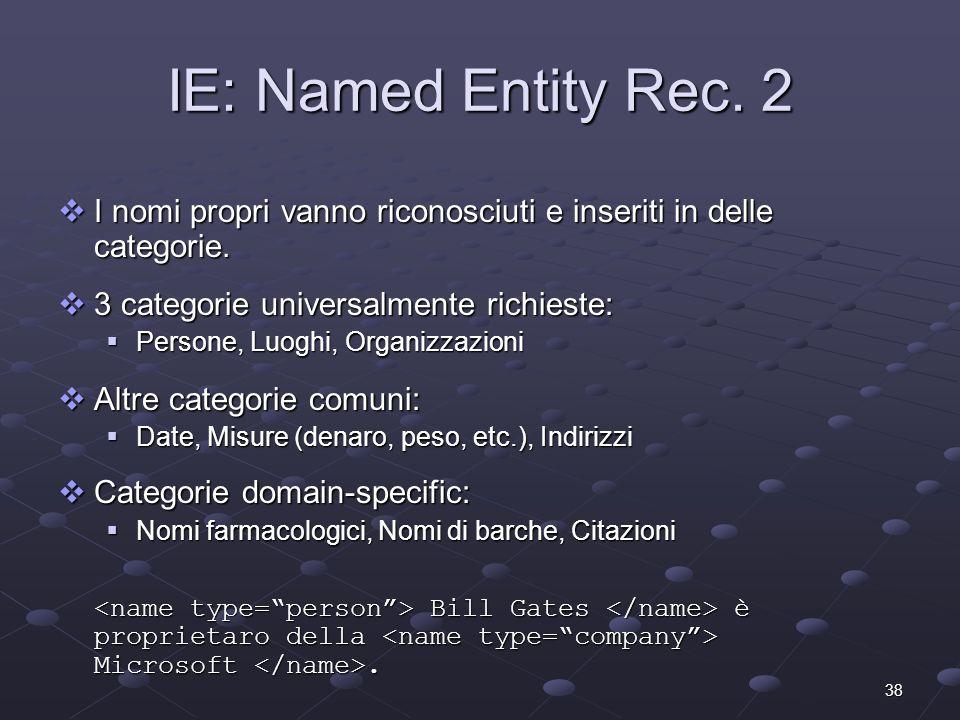38 I nomi propri vanno riconosciuti e inseriti in delle categorie. I nomi propri vanno riconosciuti e inseriti in delle categorie. 3 categorie univers