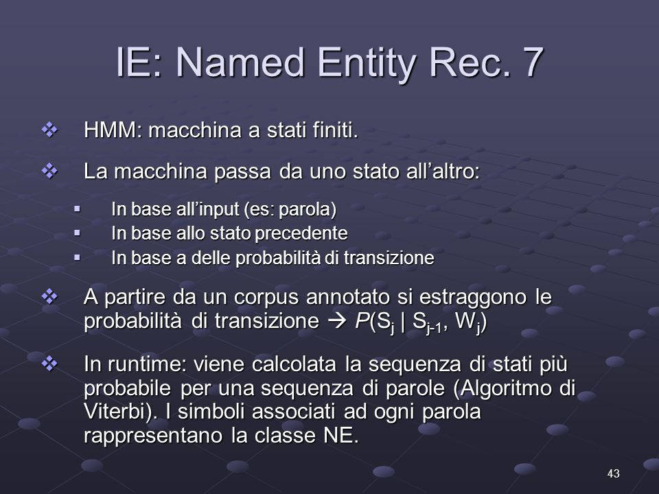 43 IE: Named Entity Rec. 7 HMM: macchina a stati finiti.