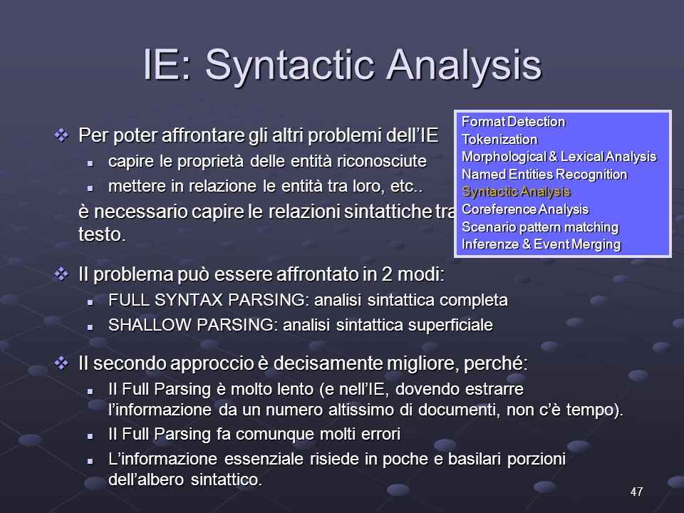 47 IE: Syntactic Analysis Per poter affrontare gli altri problemi dellIE Per poter affrontare gli altri problemi dellIE capire le proprietà delle enti