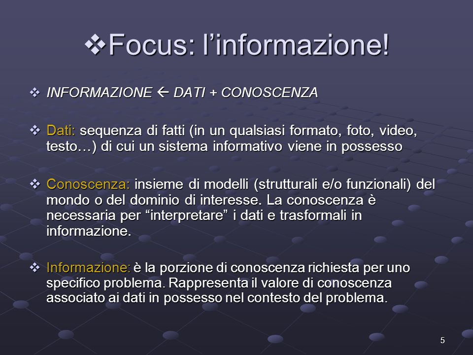 5 Focus: linformazione! Focus: linformazione! INFORMAZIONE DATI + CONOSCENZA INFORMAZIONE DATI + CONOSCENZA Dati: sequenza di fatti (in un qualsiasi f