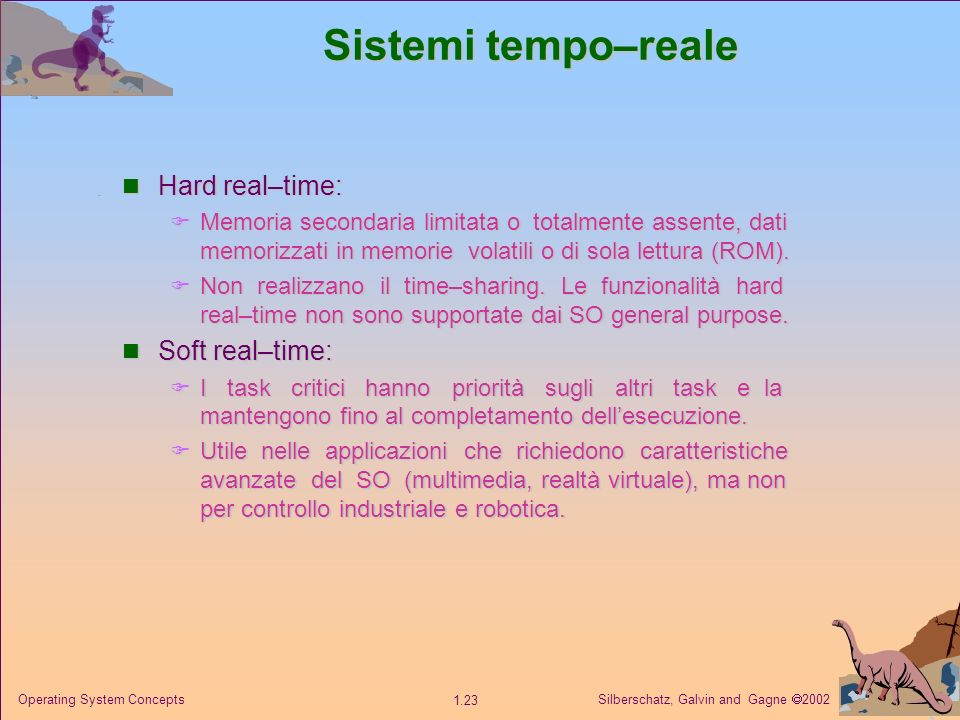 Silberschatz, Galvin and Gagne 2002 1.23 Operating System Concepts Sistemi tempo–reale Hard real–time: Hard real–time: Memoria secondaria limitata o t