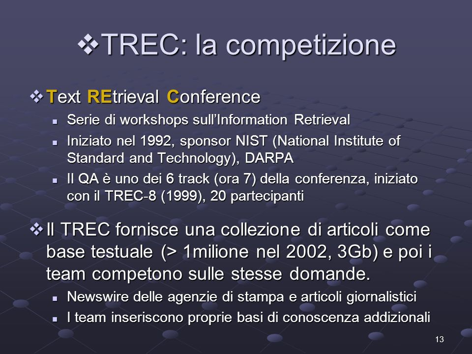 13 TREC: la competizione TREC: la competizione Text REtrieval Conference Text REtrieval Conference Serie di workshops sullInformation Retrieval Serie