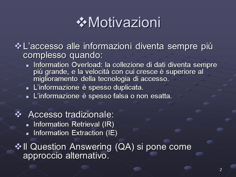 2 Motivazioni Motivazioni Laccesso alle informazioni diventa sempre più complesso quando: Laccesso alle informazioni diventa sempre più complesso quando: Information Overload: la collezione di dati diventa sempre più grande, e la velocità con cui cresce è superiore al miglioramento della tecnologia di accesso.