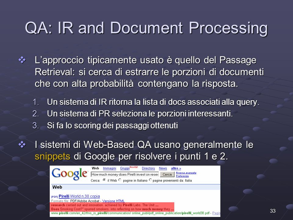 33 QA: IR and Document Processing Lapproccio tipicamente usato è quello del Passage Retrieval: si cerca di estrarre le porzioni di documenti che con a