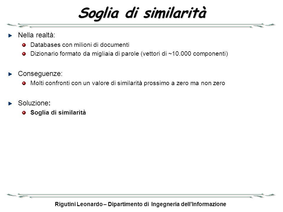 Rigutini Leonardo – Dipartimento di Ingegneria dellInformazione Soglia di similarità Nella realtà: Databases con milioni di documenti Dizionario forma