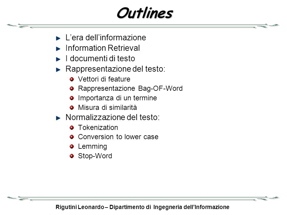 Rigutini Leonardo – Dipartimento di Ingegneria dellInformazione Outlines Lera dellinformazione Information Retrieval I documenti di testo Rappresentaz