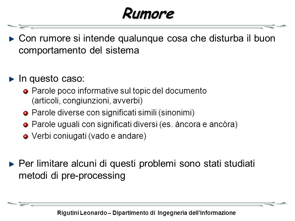 Rigutini Leonardo – Dipartimento di Ingegneria dellInformazione Rumore Con rumore si intende qualunque cosa che disturba il buon comportamento del sis