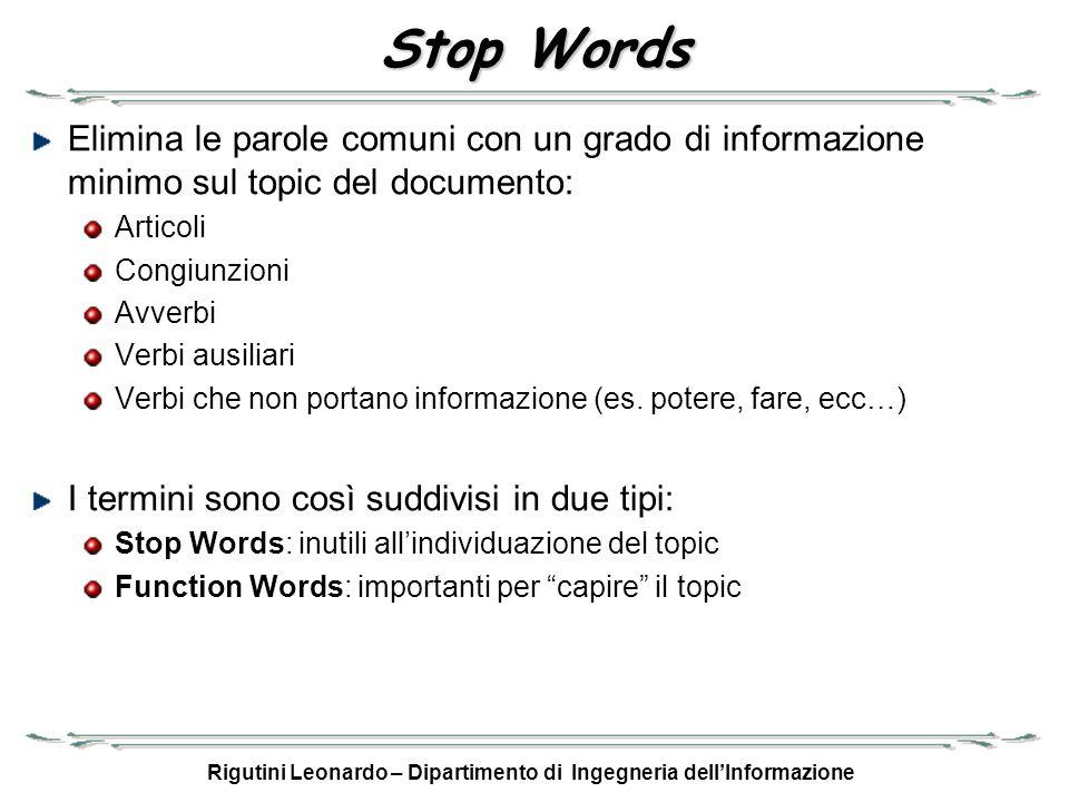 Rigutini Leonardo – Dipartimento di Ingegneria dellInformazione Stop Words Elimina le parole comuni con un grado di informazione minimo sul topic del