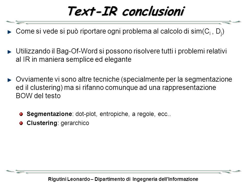 Rigutini Leonardo – Dipartimento di Ingegneria dellInformazione Text-IR conclusioni Come si vede si può riportare ogni problema al calcolo di sim(C i,