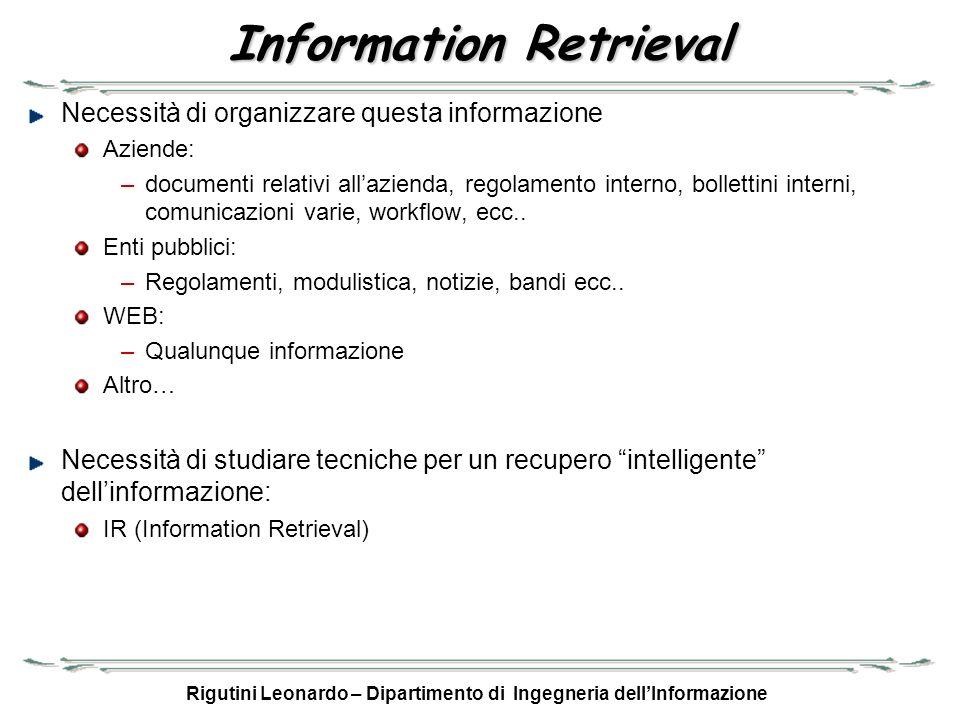 Rigutini Leonardo – Dipartimento di Ingegneria dellInformazione Vector Space Model Un documento è visto come un punto (vettore) nello spazio delle parole del dizionario (feature): D i = ( w i,1, w i,2, w i,3, …, w i,n ) Ogni termine w i,k è il peso della parola k nel documento i: 1.