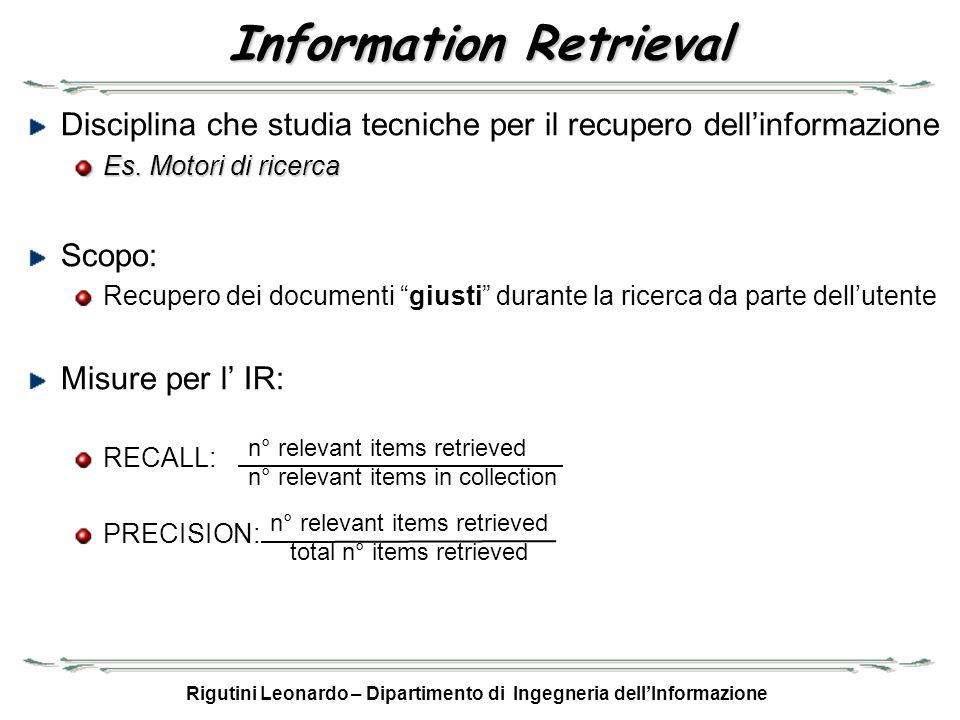 Rigutini Leonardo – Dipartimento di Ingegneria dellInformazione Information Retrieval Disciplina che studia tecniche per il recupero dellinformazione