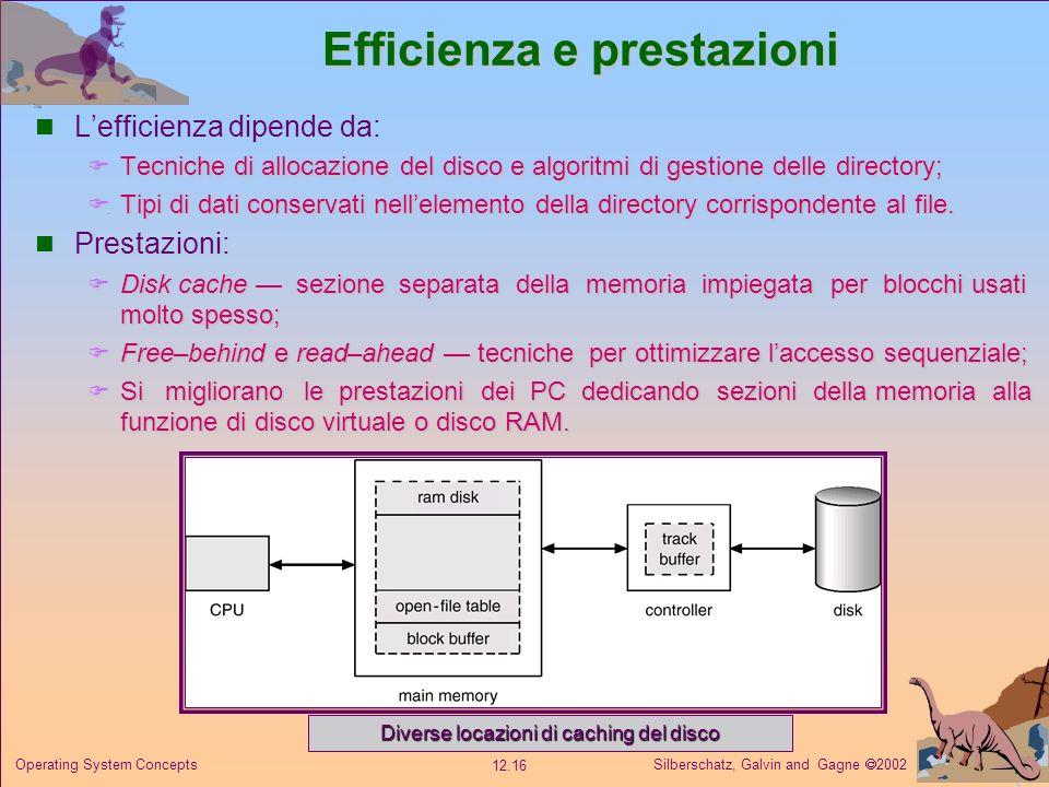 Silberschatz, Galvin and Gagne 2002 12.16 Operating System Concepts Efficienza e prestazioni Lefficienza dipende da: Tecniche di allocazione del disco