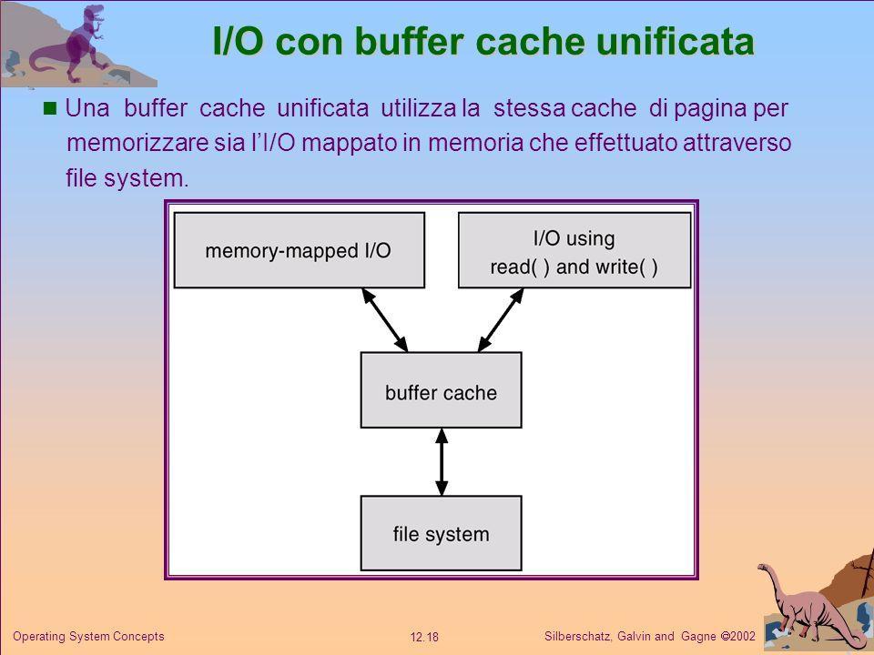 Silberschatz, Galvin and Gagne 2002 12.18 Operating System Concepts I/O con buffer cache unificata Una buffer cache unificata utilizza la stessa cache