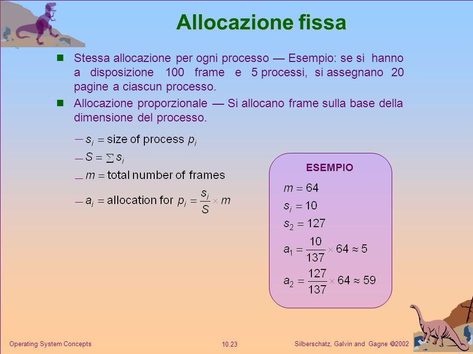 Silberschatz, Galvin and Gagne 2002 10.22 Operating System Concepts Allocazione dei frame Ciascun processo richiede un numero minimo di pagine. Esempi