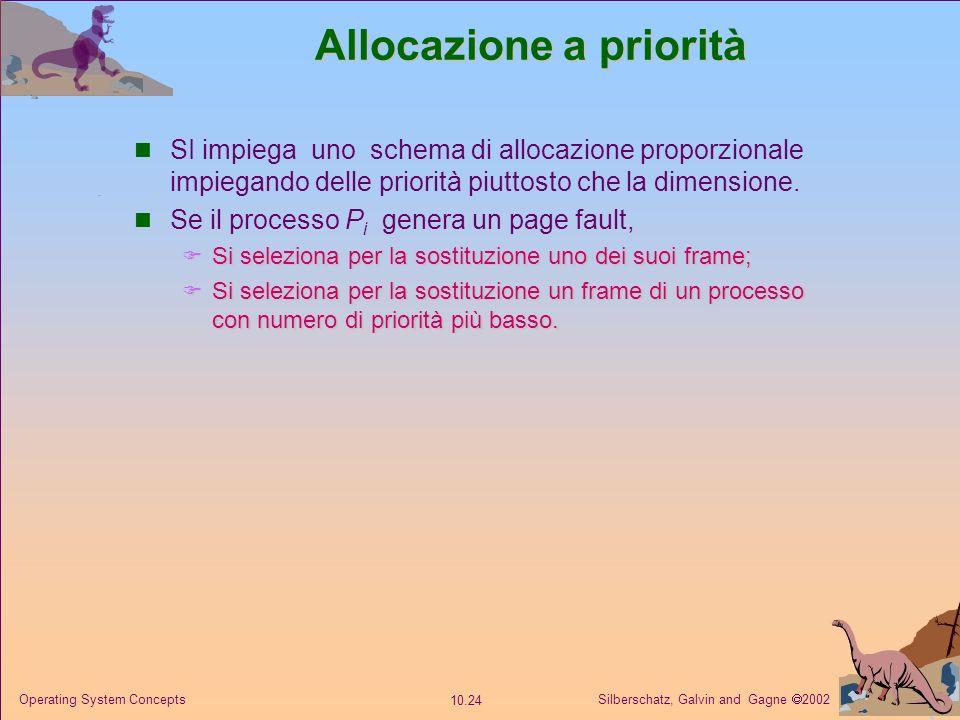 Silberschatz, Galvin and Gagne 2002 10.23 Operating System Concepts Allocazione fissa Stessa allocazione per ogni processo Esempio: se si hanno a disp