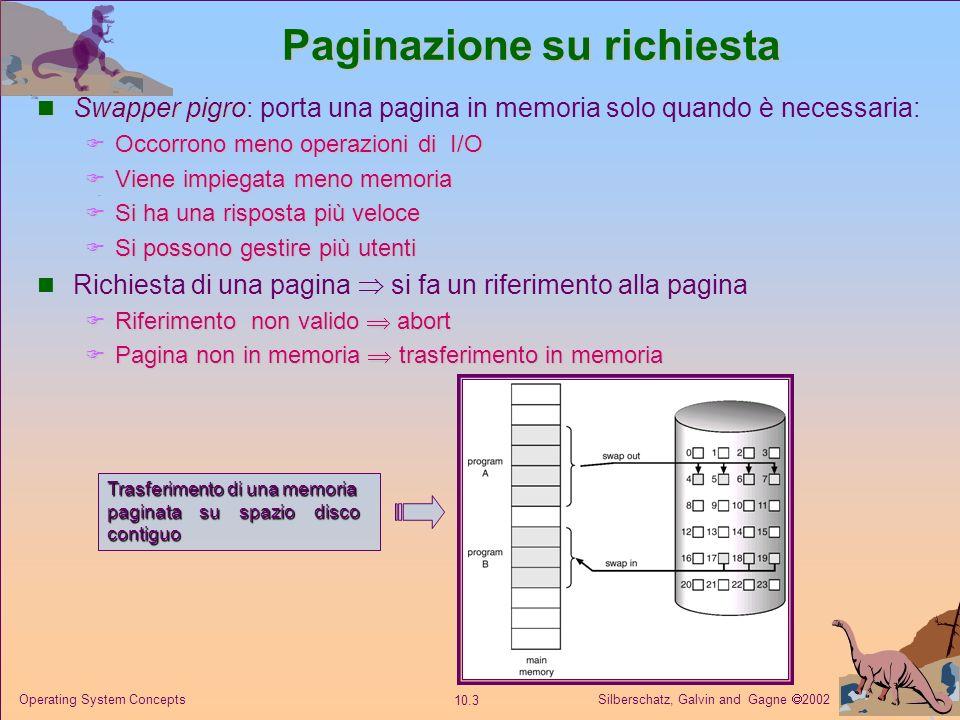 Silberschatz, Galvin and Gagne 2002 10.13 Operating System Concepts Algoritmo First–In–First–Out (FIFO) Stringa dei riferimenti: 1, 2, 3, 4, 1, 2, 5, 1, 2, 3, 4, 5 3 frame (3 pagine per ciascun processo possono trovarsi in memoria contemporaneamente).