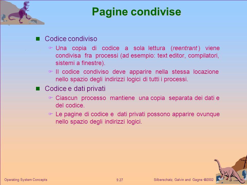 Silberschatz, Galvin and Gagne 2002 9.27 Operating System Concepts Pagine condivise Codice condiviso Una copia di codice a sola lettura (reentrant ) v
