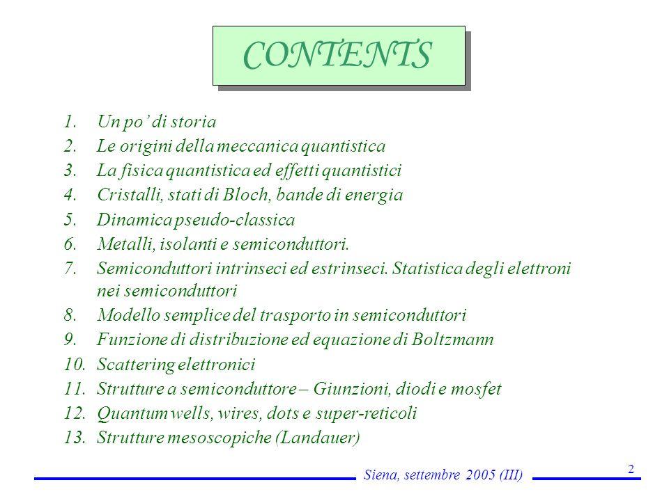 Siena, settembre 2005 (III) 2 CONTENTS 1.Un po di storia 2.Le origini della meccanica quantistica 3.La fisica quantistica ed effetti quantistici 4.Cri