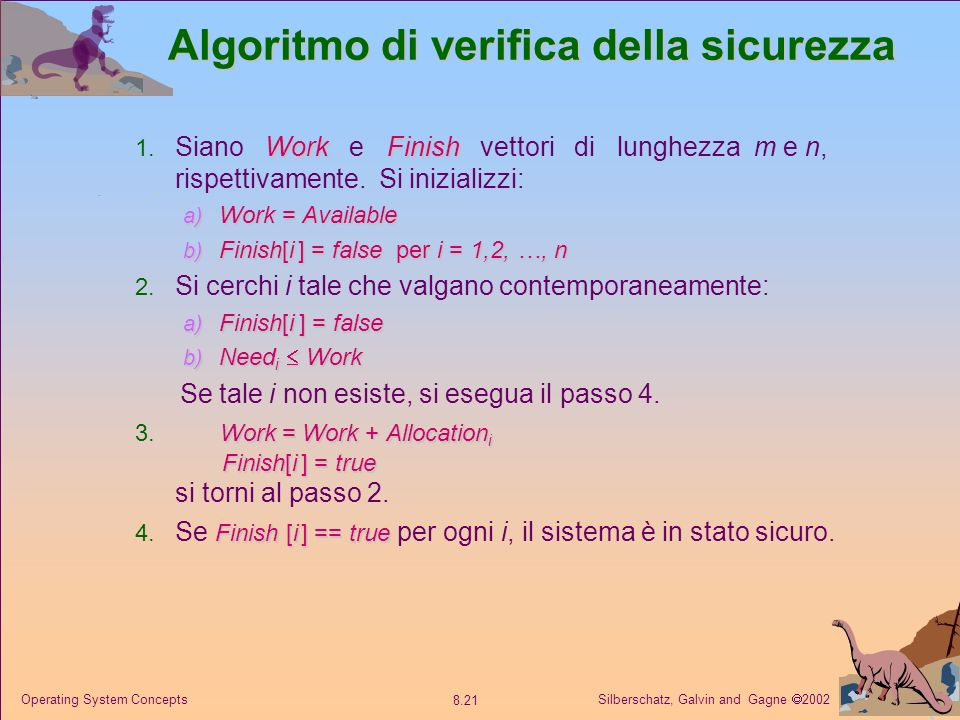 Silberschatz, Galvin and Gagne 2002 8.21 Operating System Concepts Algoritmo di verifica della sicurezza WorkFinish 1. Siano Work e Finish vettori di