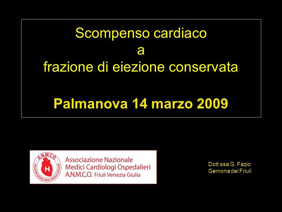 Scompenso cardiaco a frazione di eiezione conservata Palmanova 14 marzo 2009 Dott.ssa G.