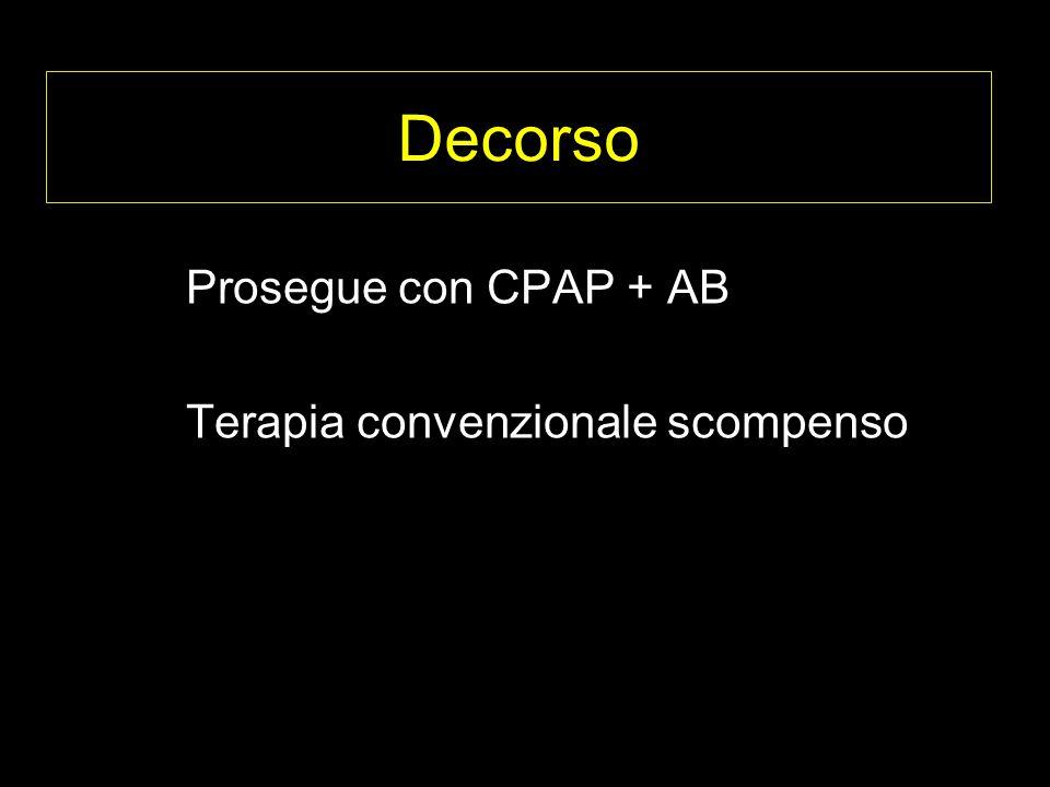 Decorso Prosegue con CPAP + AB Terapia convenzionale scompenso