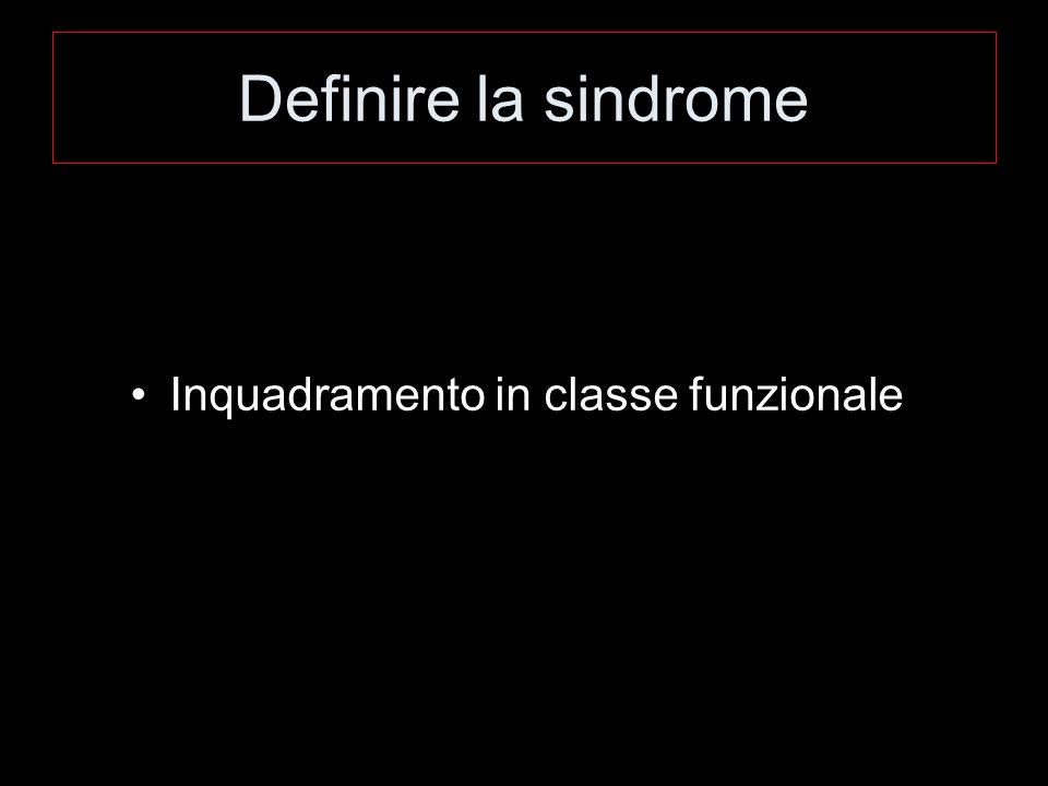 Inquadramento in classe funzionale Definire la sindrome