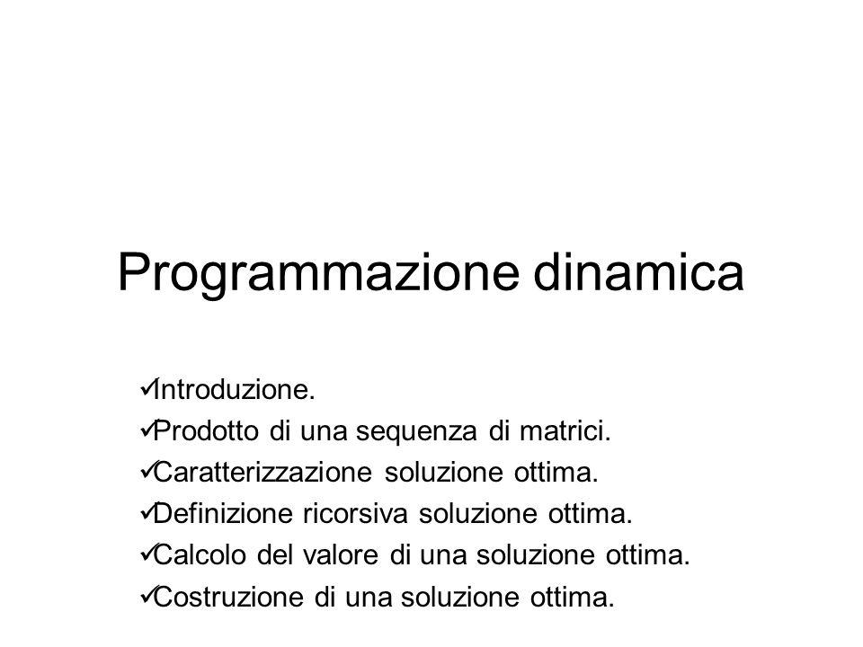 Programmazione dinamica La programmazione dinamica, generalmente, viene adottata per risolvere problemi di ottimizzazione.