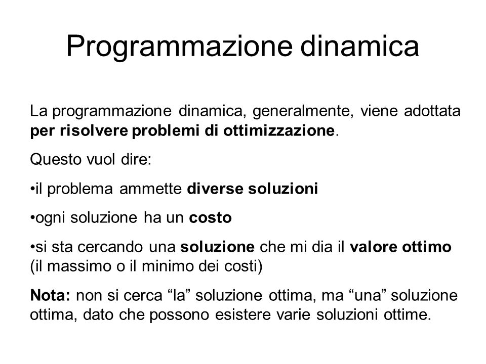 Prodotto di una sequenza di matrici Problema: Si vuole effettuare il prodotto di una sequenza di matrici minimizzando il numero di moltiplicazioni scalari effettuati.