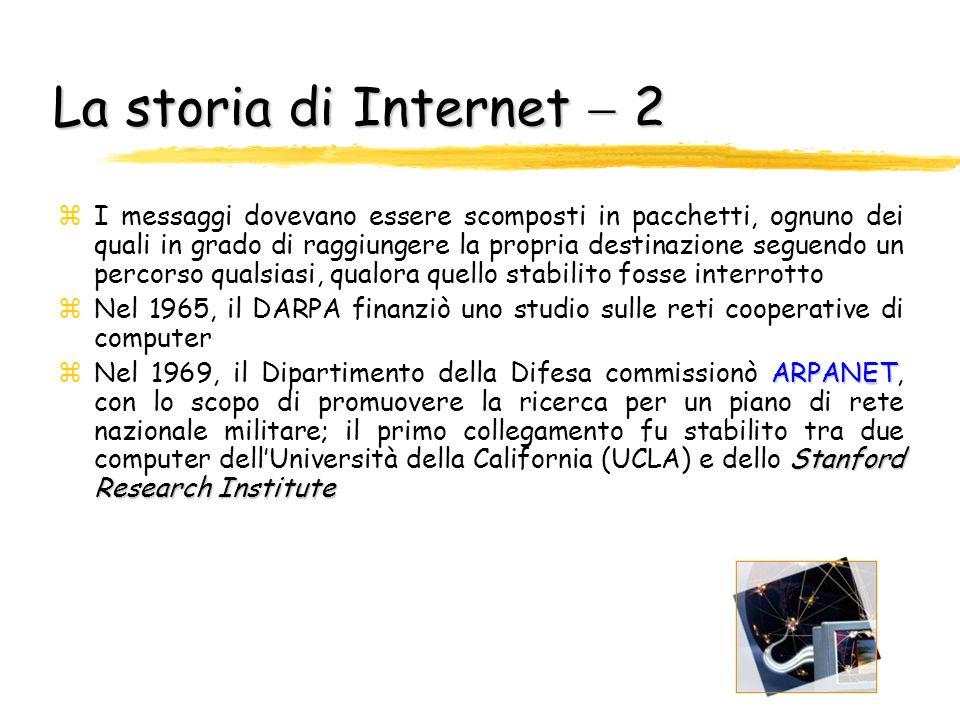 La storia diInternet 1 La storia di Internet 1 zInternet è la rete telematica più grande del mondo, per estensione geografica e per numero di utenti D