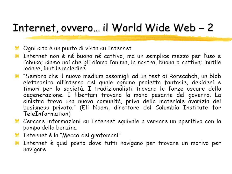 Internet, ovvero… il World Wide Web 1 zWWW: Whatever, Wherever, Whenever zWWW: World Wide Wait (lattesa planetaria) zInformation Nirvana zInternet è l