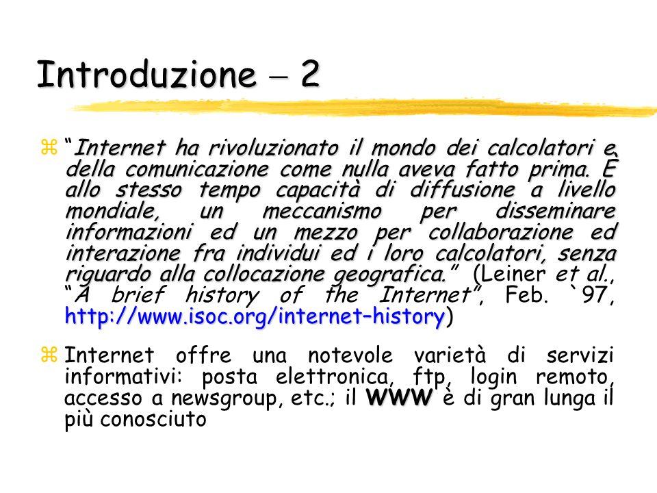 Introduzione 1 rete zUna rete è costituita da due o più computer collegati tra loro in modo tale da permettere flusso di informazione Internet La più