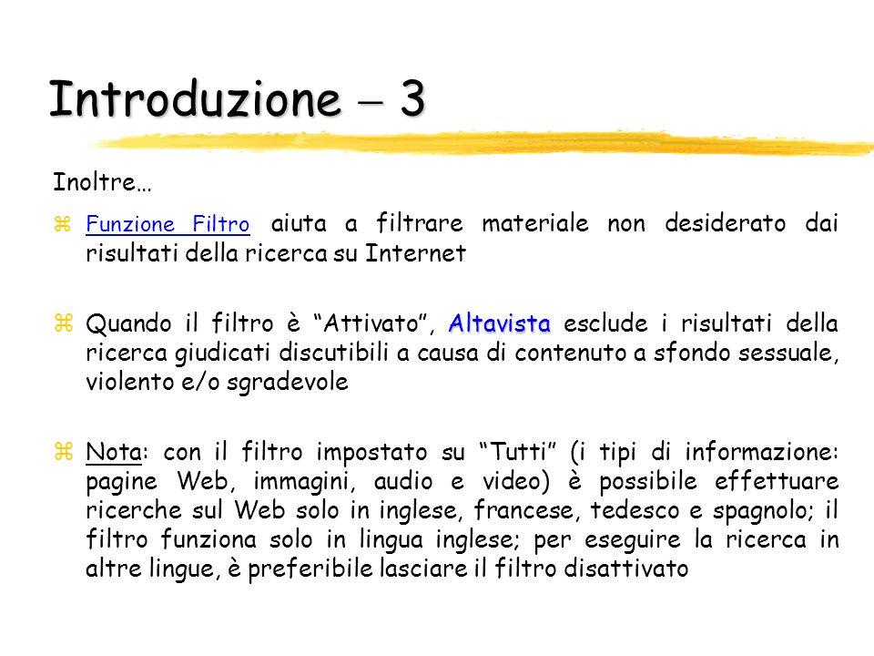 Introduzione 2 Strumenti Altavista zDalla pagina Strumenti di Altavista: Altavista yRicerca avanzata : Crea richieste specifiche che comunichino ad Al