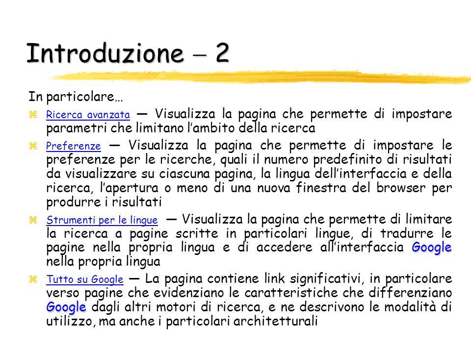 Introduzione 1 zLe ricerche più frequenti effettuate attraverso il motore di ricercahttp://www.google.com vengono realizzate utilizzando ununica parol