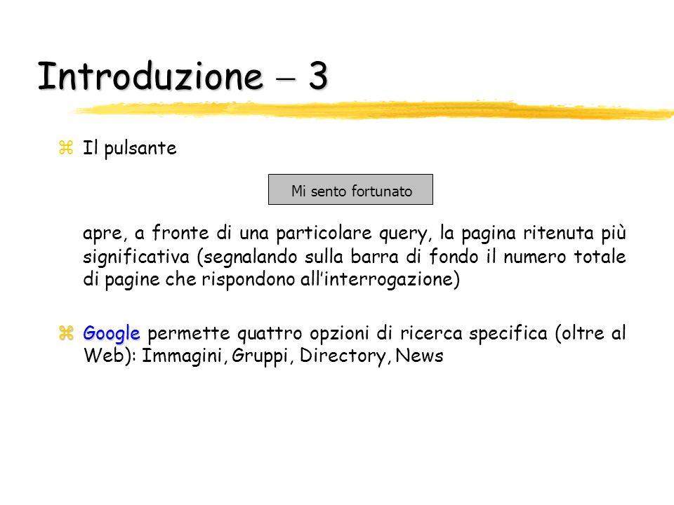 Introduzione 2 In particolare… zRicerca avanzata Visualizza la pagina che permette di impostare parametri che limitano lambito della ricerca zPreferen