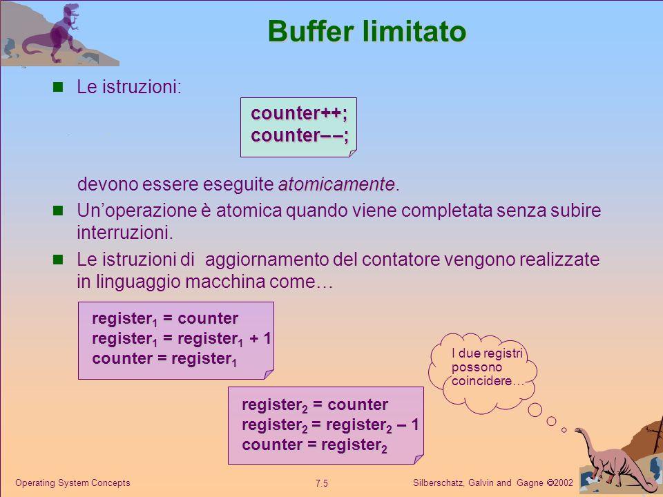 Silberschatz, Galvin and Gagne 2002 7.6 Operating System Concepts Buffer limitato interfogliate Se, sia il produttore che il consumatore tentano di accedere al buffer contemporaneamente, le istruzioni in linguaggio assembler possono risultare interfogliate.