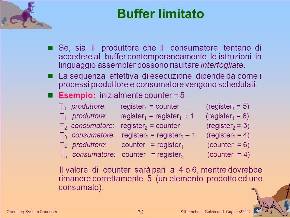 Silberschatz, Galvin and Gagne 2002 7.37 Operating System Concepts Implementazione del monitor con semafori Variabili semaphore mutex; // (inizialmente = 1) semaphore next; // (inizialmente = 0) int next–count = 0; F Ciascuna procedura esterna F viene rimpiazzata con wait(mutex); … corpo di F ; … if (next–count > 0) signal(next) else signal(mutex); La mutua esclusione è assicurata allinterno del monitor.