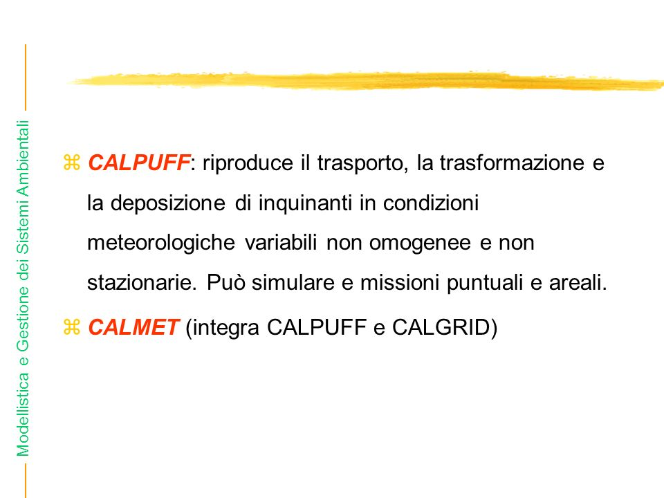 Modellistica e Gestione dei Sistemi Ambientali zCALPUFF: riproduce il trasporto, la trasformazione e la deposizione di inquinanti in condizioni meteor