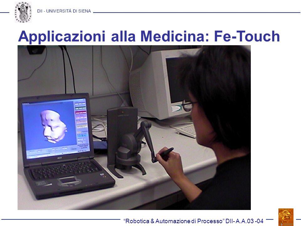 Robotica & Automazione di Processo DII- A.A.03 -04 Applicazioni alla Medicina: Fe-Touch